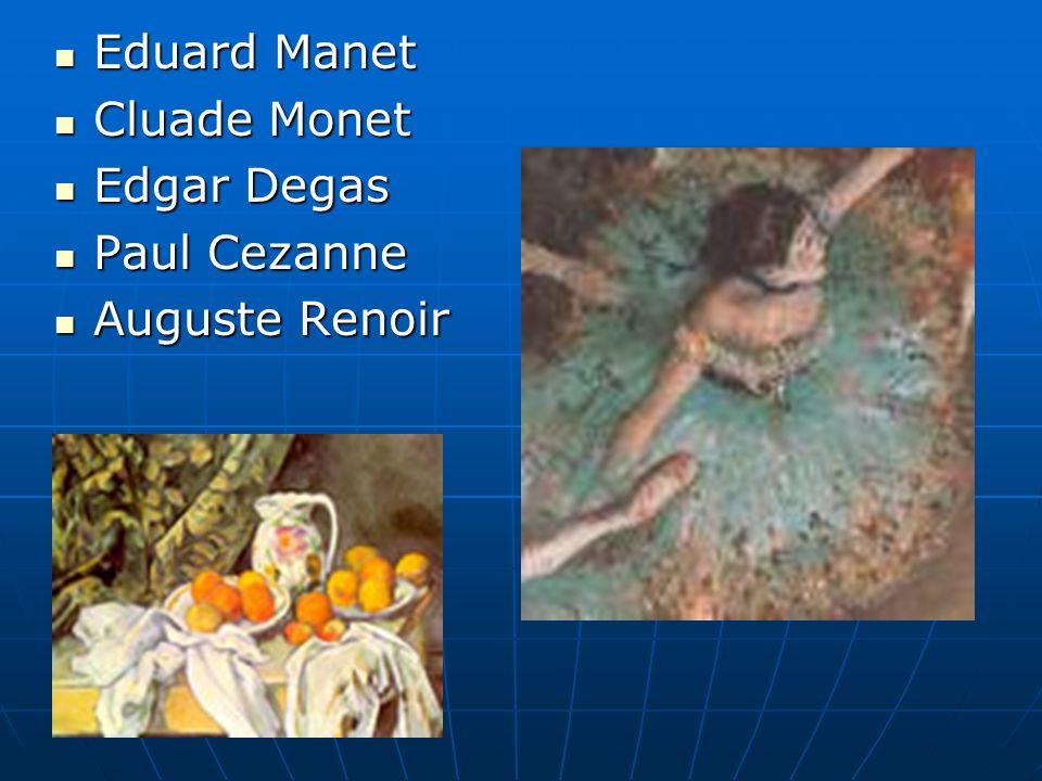 Eduard Manet Cluade Monet. Edgar Degas. Paul Cezanne.