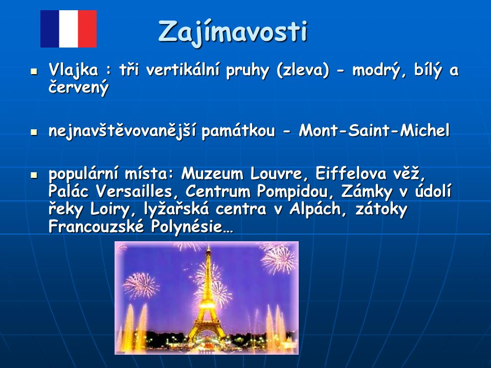 Zajímavosti Vlajka : tři vertikální pruhy (zleva) - modrý, bílý a červený. nejnavštěvovanější památkou - Mont-Saint-Michel.