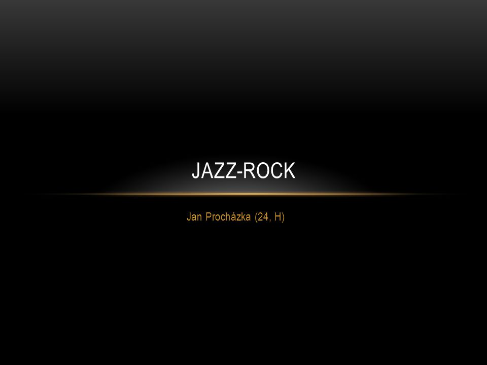 JAZZ-ROCK Jan Procházka (24, H)