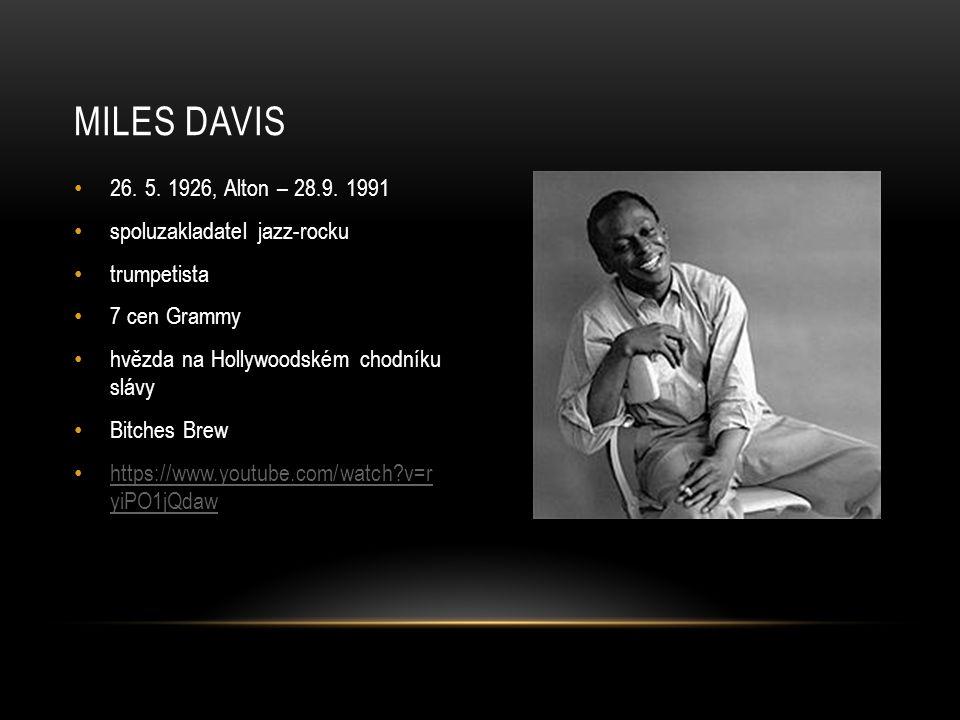 Miles davis 26. 5. 1926, Alton – 28.9. 1991 spoluzakladatel jazz-rocku