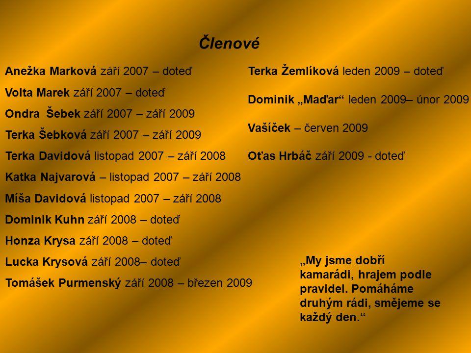 Členové Anežka Marková září 2007 – doteď Volta Marek září 2007 – doteď