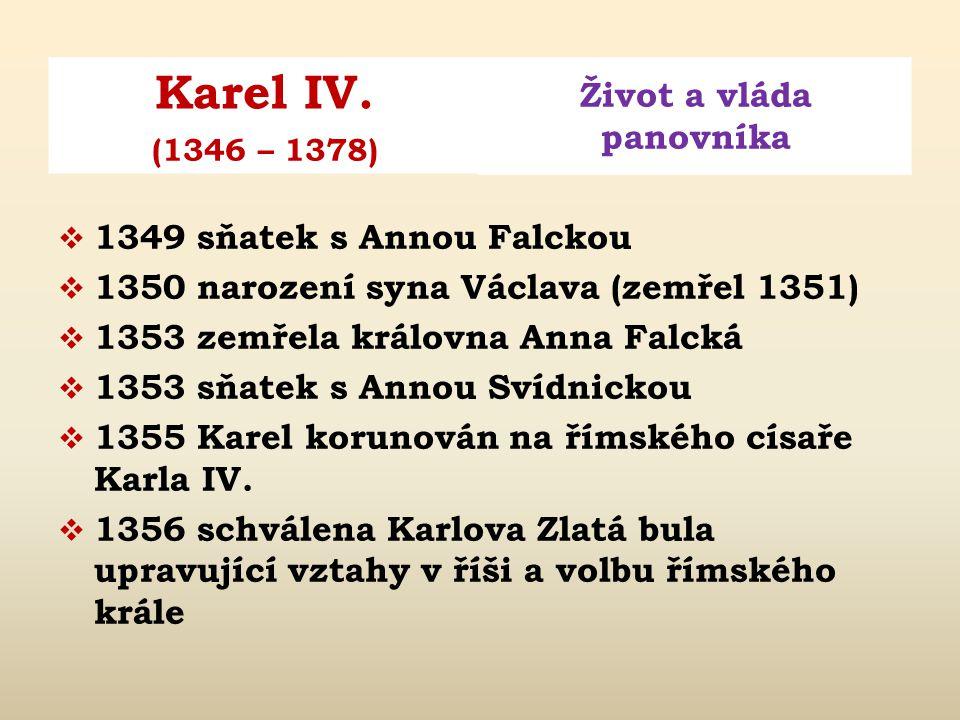 1349 sňatek s Annou Falckou 1350 narození syna Václava (zemřel 1351) 1353 zemřela královna Anna Falcká.