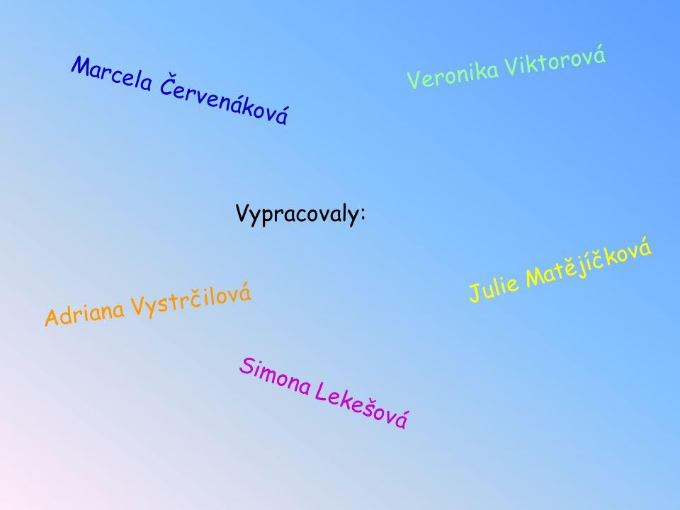 Veronika Viktorová Marcela Červenáková. Vypracovaly: Julie Matějíčková.