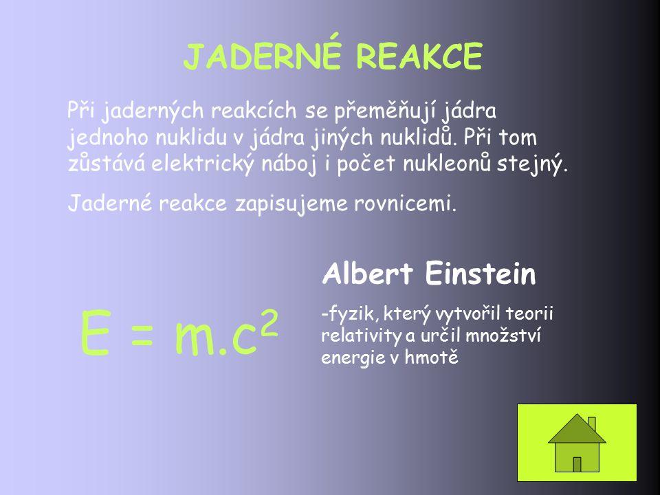 E = m.c2 JADERNÉ REAKCE Albert Einstein