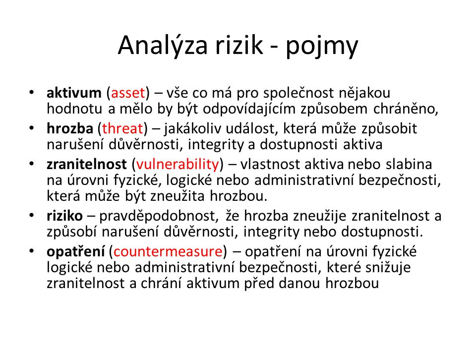 Analýza rizik - pojmy aktivum (asset) – vše co má pro společnost nějakou hodnotu a mělo by být odpovídajícím způsobem chráněno,