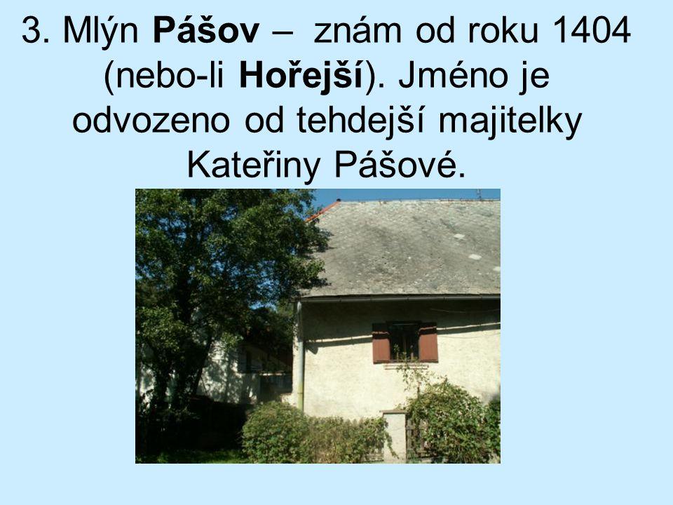 3. Mlýn Pášov – znám od roku 1404 (nebo-li Hořejší)