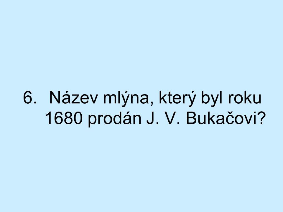 Název mlýna, který byl roku 1680 prodán J. V. Bukačovi