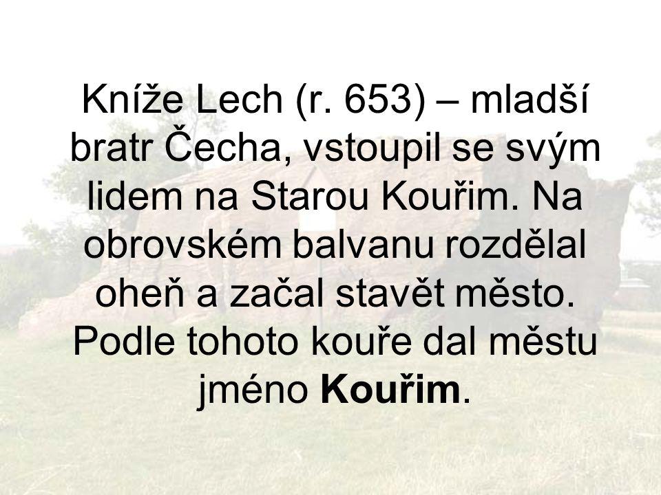 Kníže Lech (r. 653) – mladší bratr Čecha, vstoupil se svým lidem na Starou Kouřim.
