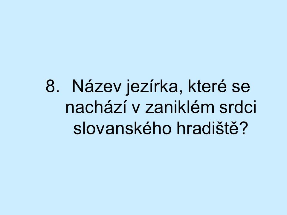 Název jezírka, které se nachází v zaniklém srdci slovanského hradiště