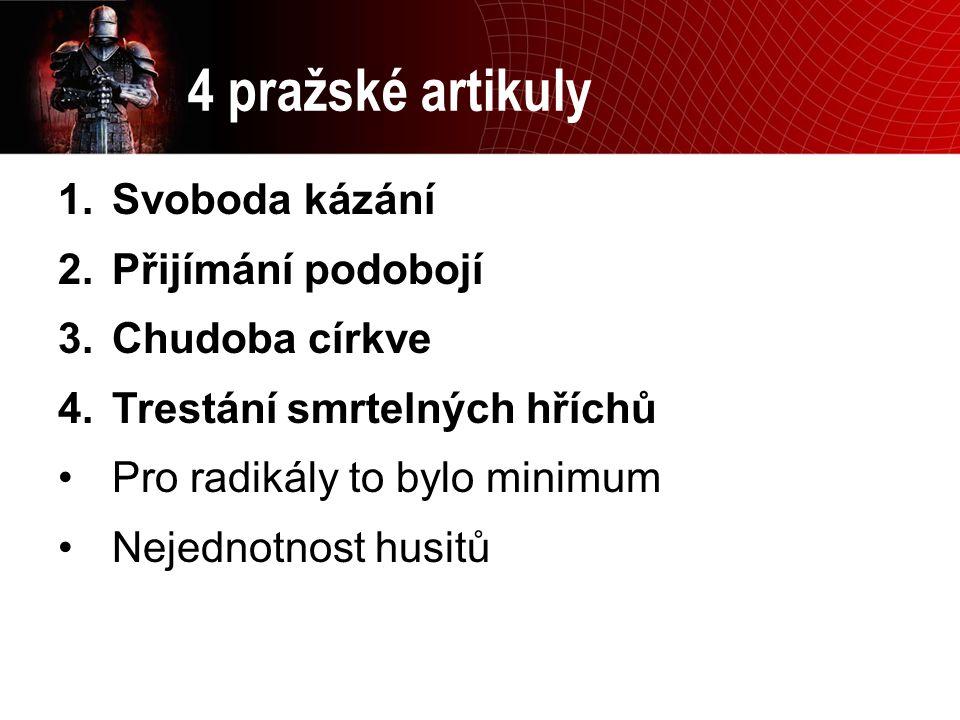 4 pražské artikuly Svoboda kázání Přijímání podobojí Chudoba církve