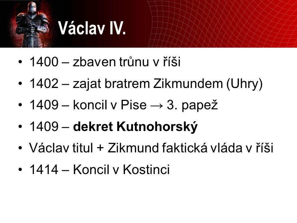 Václav IV. 1400 – zbaven trůnu v říši