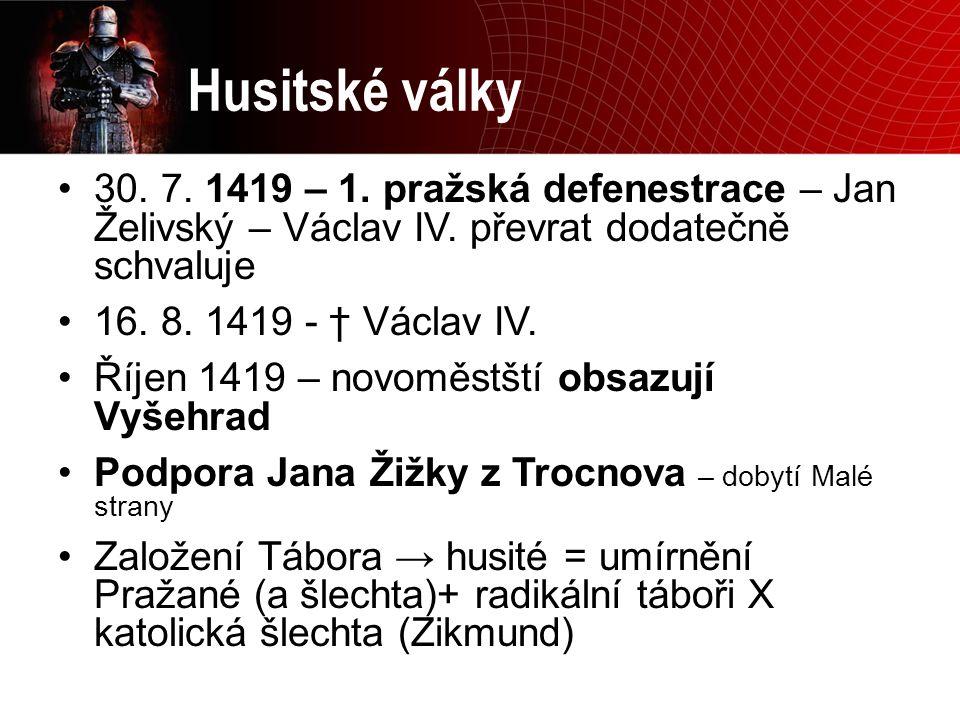 Husitské války 30. 7. 1419 – 1. pražská defenestrace – Jan Želivský – Václav IV. převrat dodatečně schvaluje.