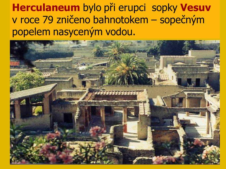 Herculaneum bylo při erupci sopky Vesuv v roce 79 zničeno bahnotokem – sopečným popelem nasyceným vodou.