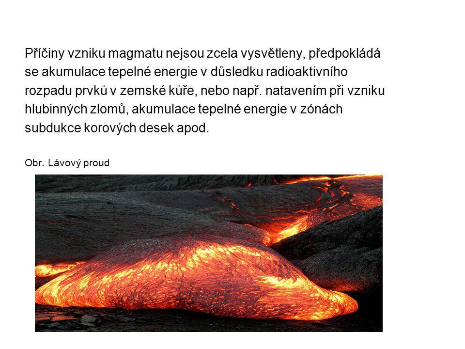 Příčiny vzniku magmatu nejsou zcela vysvětleny, předpokládá