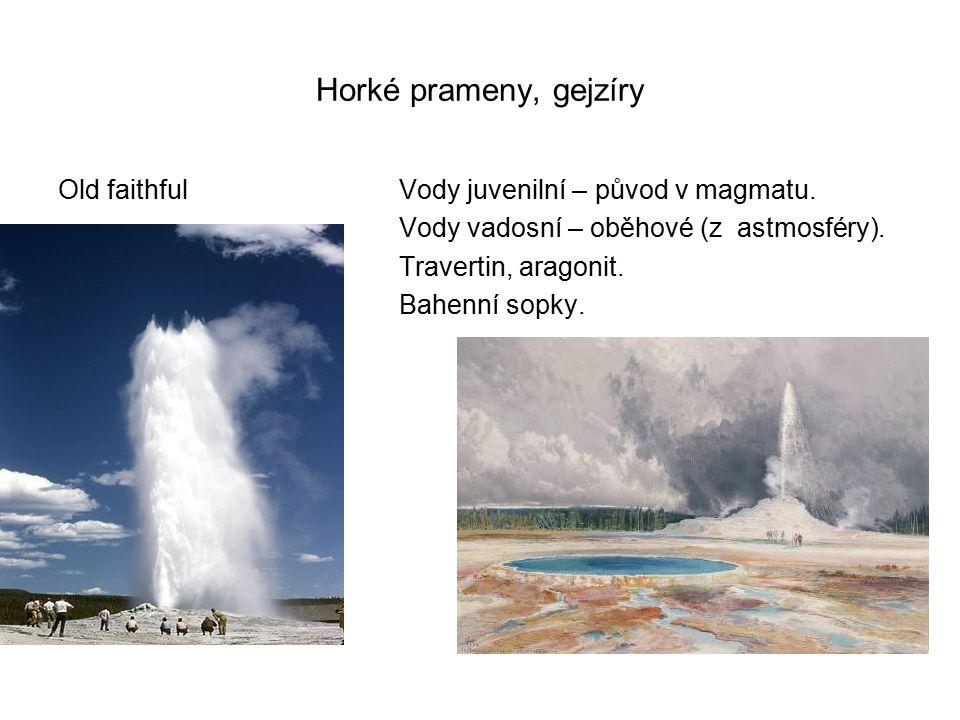 Horké prameny, gejzíry Old faithful Vody juvenilní – původ v magmatu.