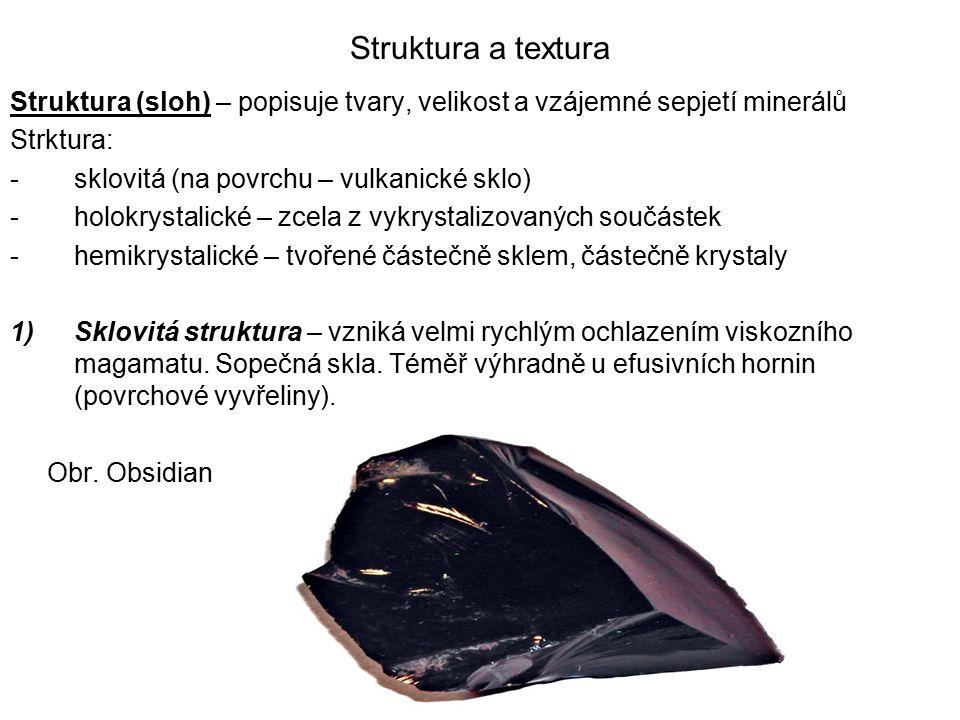 Struktura a textura Struktura (sloh) – popisuje tvary, velikost a vzájemné sepjetí minerálů. Strktura: