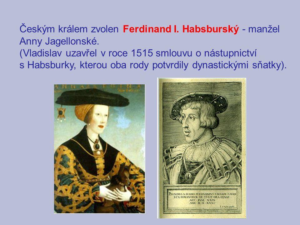 Českým králem zvolen Ferdinand I. Habsburský - manžel Anny Jagellonské.