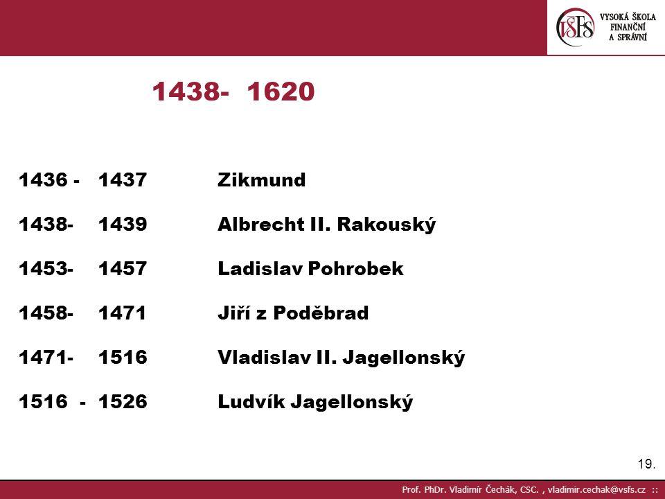 1438- 1620 1436 - 1437 Zikmund - 1439 Albrecht II. Rakouský
