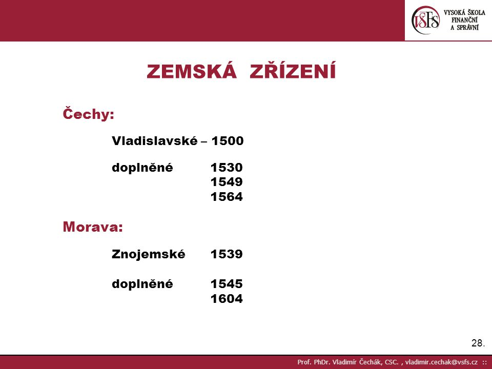 ZEMSKÁ ZŘÍZENÍ Čechy: Vladislavské – 1500 doplněné 1530 1549 1564