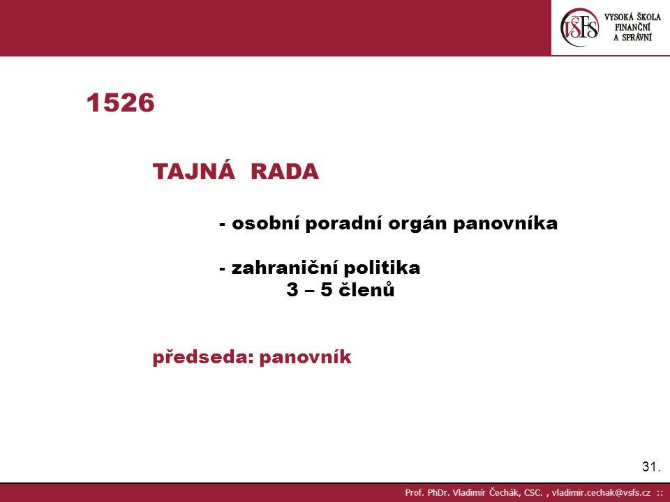 1526 - zahraniční politika 3 – 5 členů předseda: panovník TAJNÁ RADA