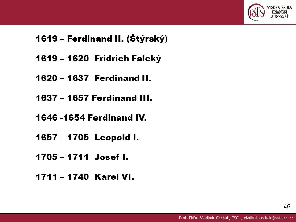 1619 – Ferdinand II. (Štýrský) 1619 – 1620 Fridrich Falcký