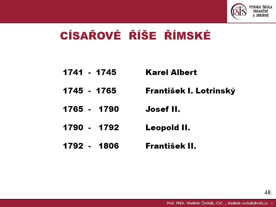 CÍSAŘOVÉ ŘÍŠE ŘÍMSKÉ 1745 - 1765 František I. Lotrinský