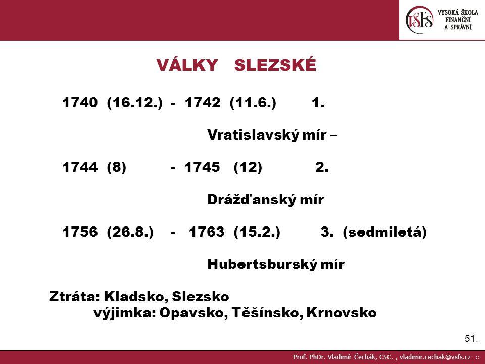 VÁLKY SLEZSKÉ Vratislavský mír – 1744 (8) - 1745 (12) 2.
