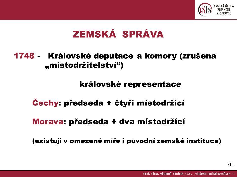"""ZEMSKÁ SPRÁVA 1748 - Královské deputace a komory (zrušena """"místodržitelství ) královské representace."""