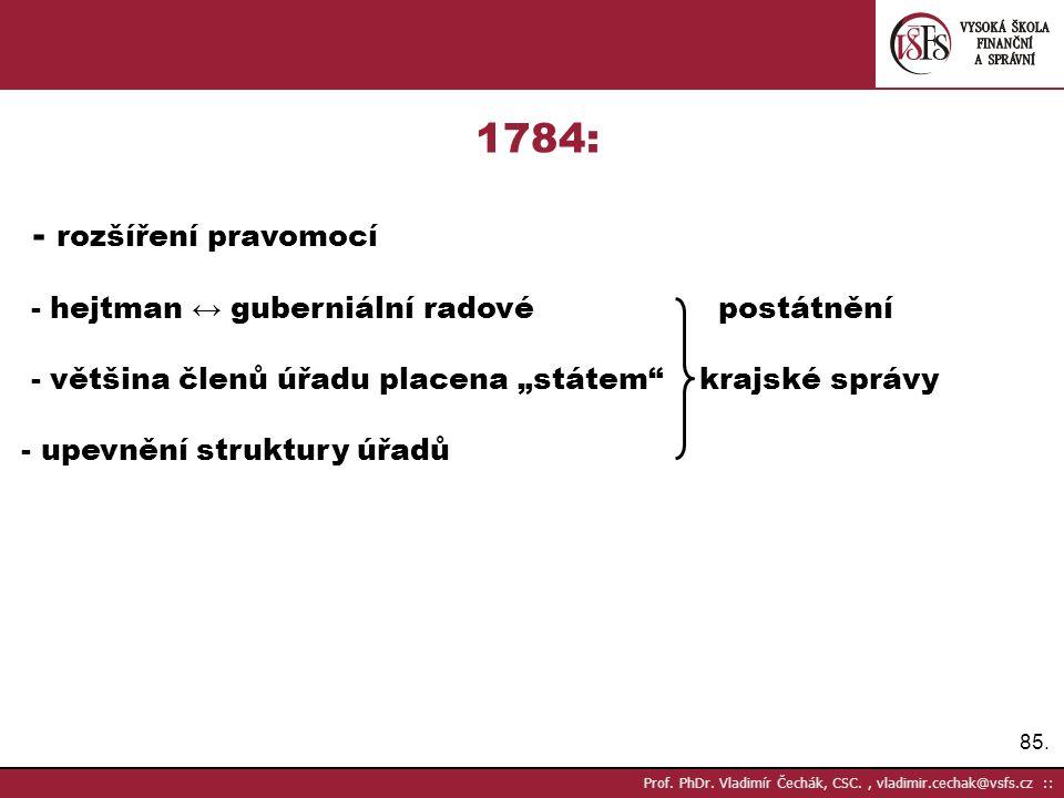1784: - rozšíření pravomocí - hejtman ↔ guberniální radové postátnění