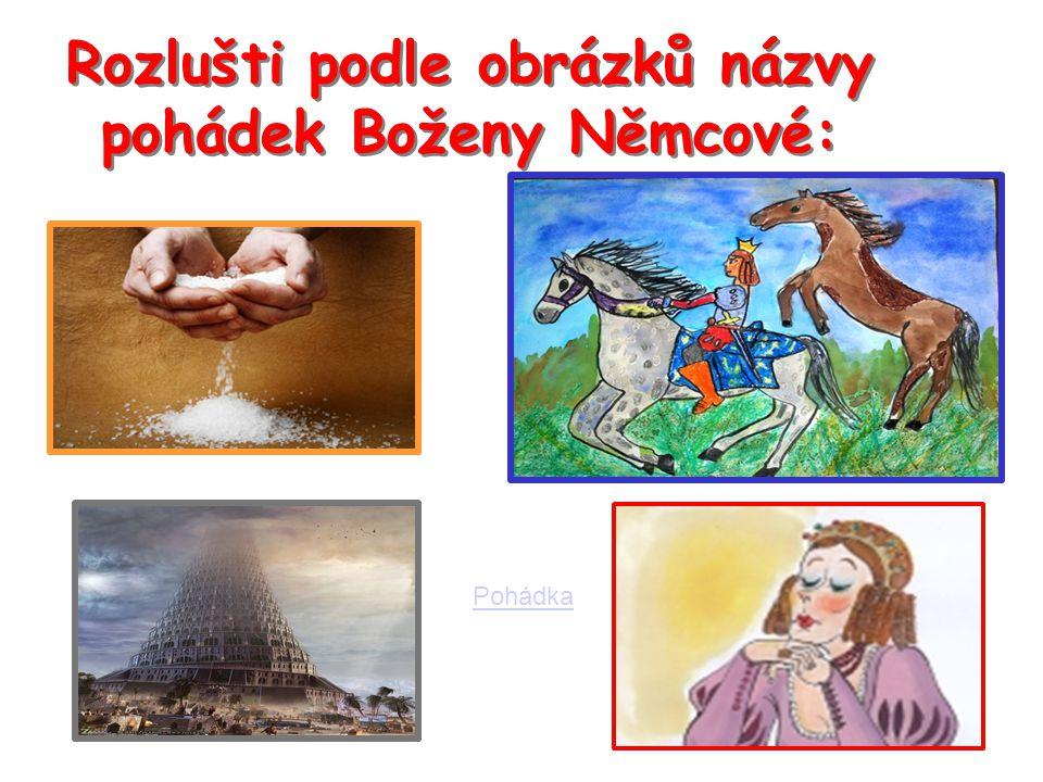 Rozlušti podle obrázků názvy pohádek Boženy Němcové: