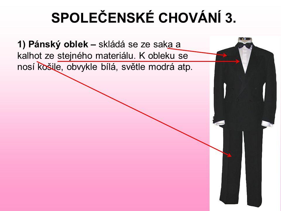 SPOLEČENSKÉ CHOVÁNÍ 3. Pánský oblek – skládá se ze saka a kalhot ze stejného materiálu.