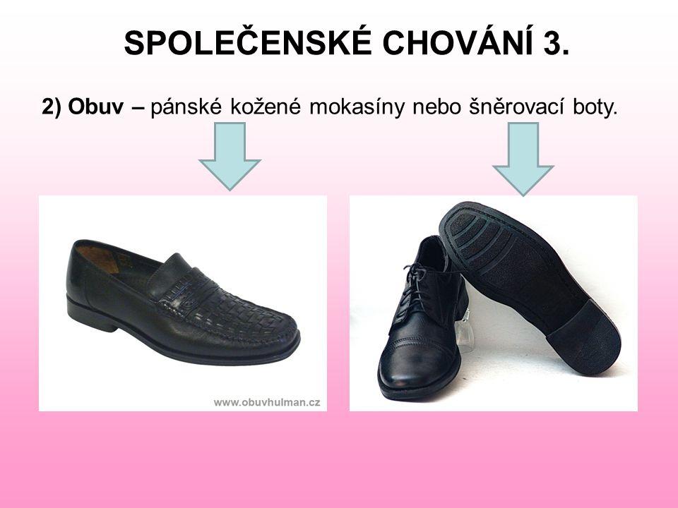 SPOLEČENSKÉ CHOVÁNÍ 3. 2) Obuv – pánské kožené mokasíny nebo šněrovací boty.