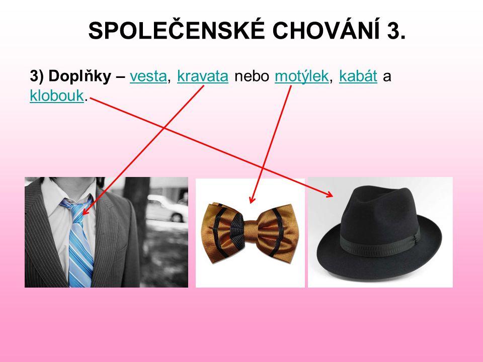 SPOLEČENSKÉ CHOVÁNÍ 3. 3) Doplňky – vesta, kravata nebo motýlek, kabát a klobouk.