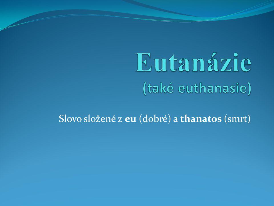 Eutanázie (také euthanasie)