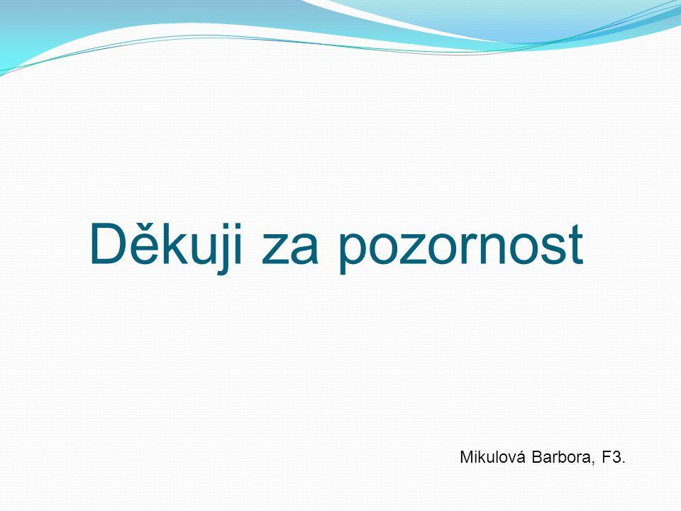 Děkuji za pozornost Mikulová Barbora, F3.