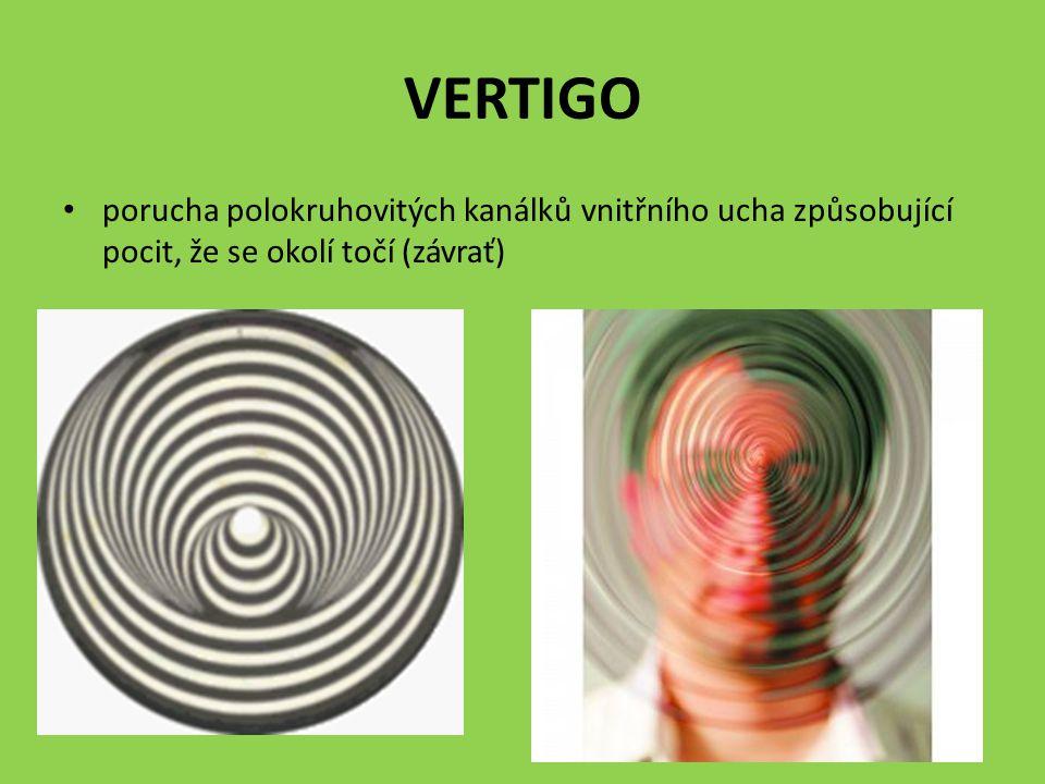 VERTIGO porucha polokruhovitých kanálků vnitřního ucha způsobující pocit, že se okolí točí (závrať)