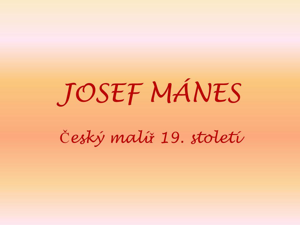 JOSEF MÁNES Český malíř 19. století