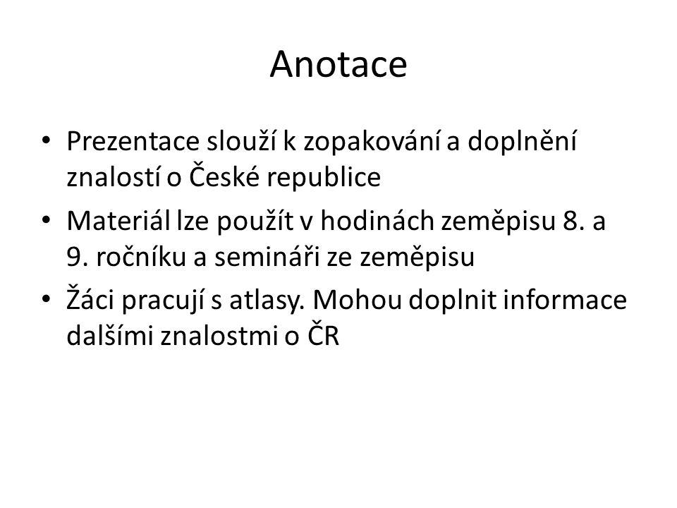 Anotace Prezentace slouží k zopakování a doplnění znalostí o České republice.