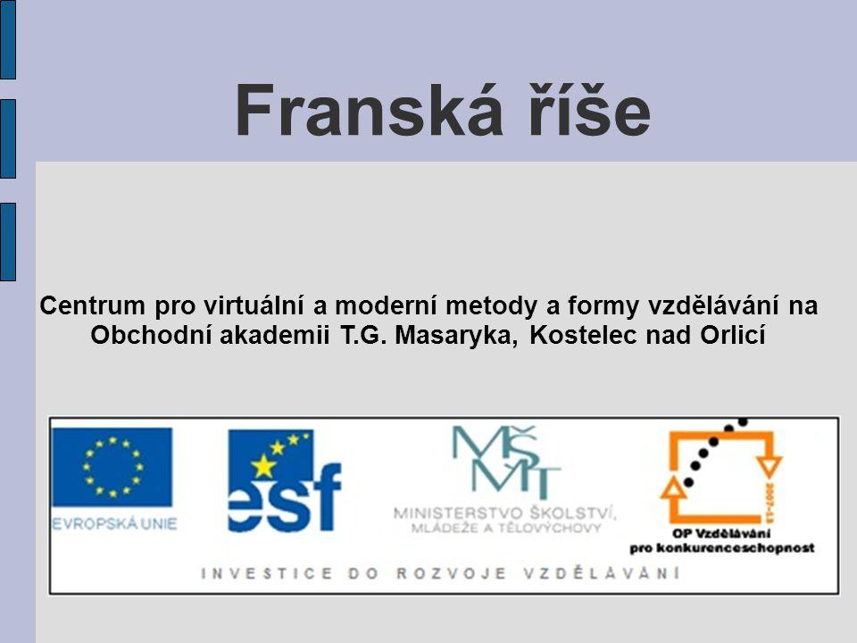 Franská říše Centrum pro virtuální a moderní metody a formy vzdělávání na.