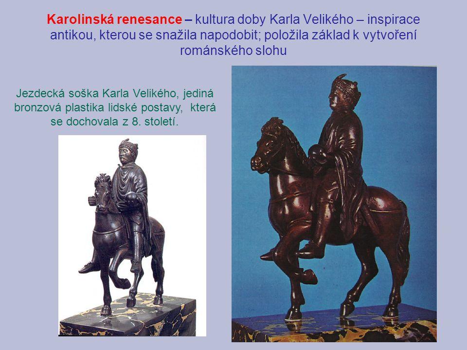 Karolinská renesance – kultura doby Karla Velikého – inspirace antikou, kterou se snažila napodobit; položila základ k vytvoření románského slohu