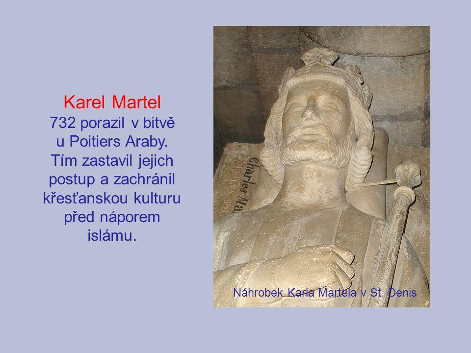Karel Martel 732 porazil v bitvě u Poitiers Araby.