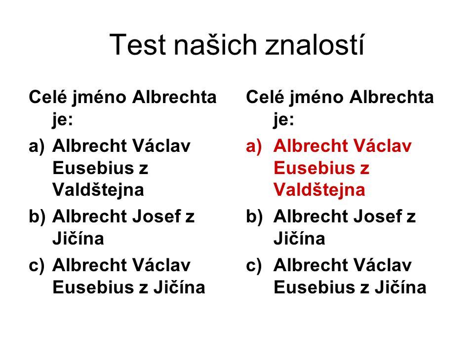 Test našich znalostí Celé jméno Albrechta je: