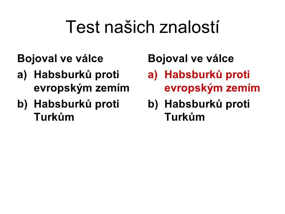 Test našich znalostí Bojoval ve válce Habsburků proti evropským zemím