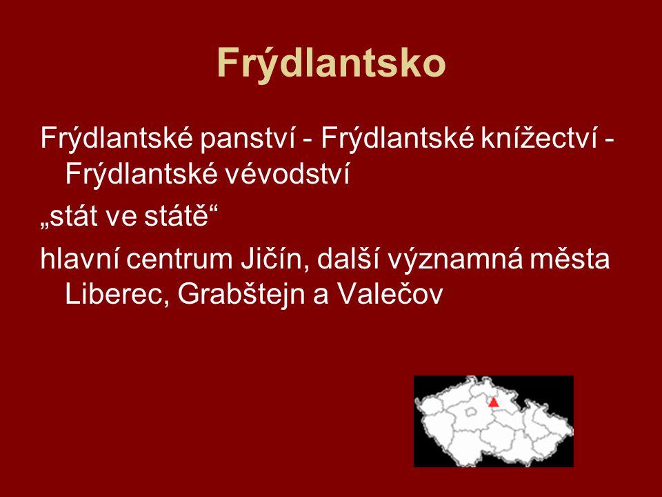 """Frýdlantsko Frýdlantské panství - Frýdlantské knížectví - Frýdlantské vévodství. """"stát ve státě"""