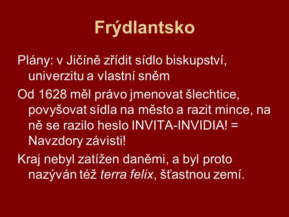 Frýdlantsko Plány: v Jičíně zřídit sídlo biskupství, univerzitu a vlastní sněm.