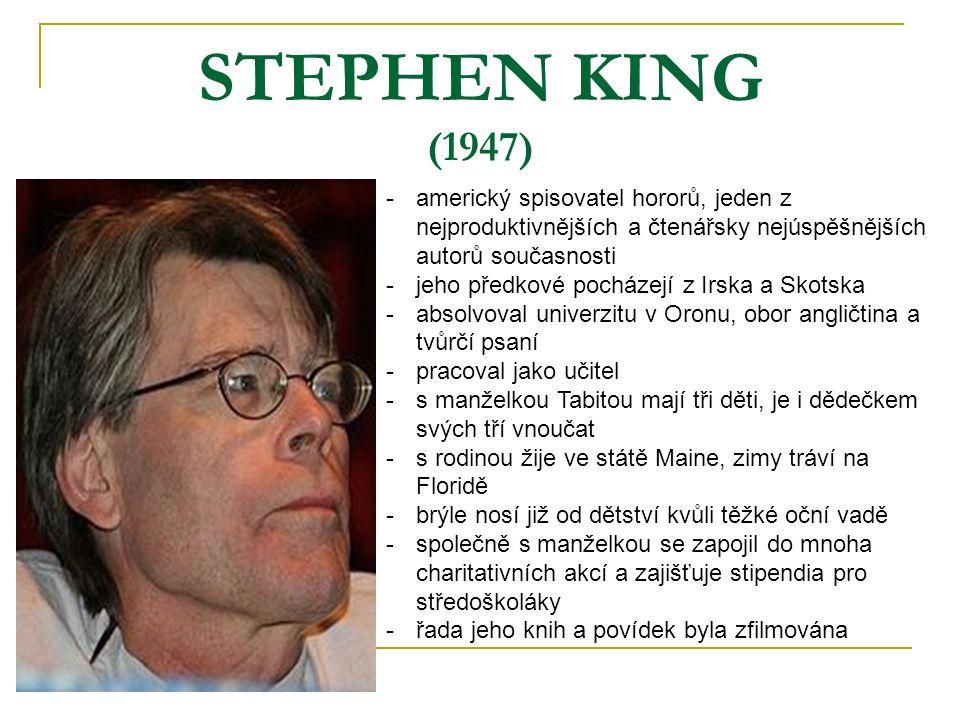 STEPHEN KING (1947) americký spisovatel hororů, jeden z nejproduktivnějších a čtenářsky nejúspěšnějších autorů současnosti.