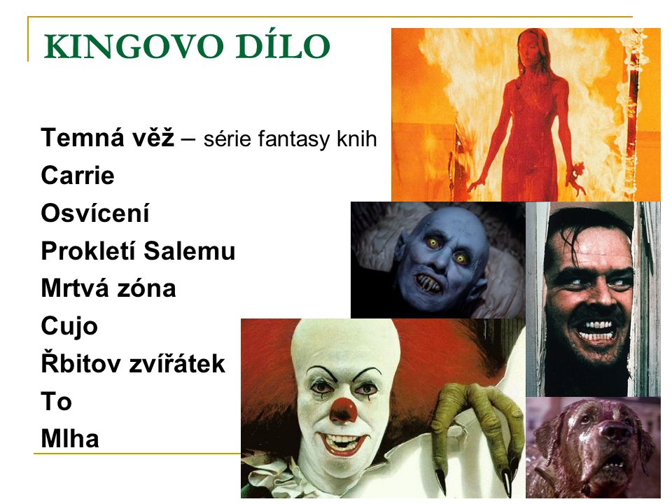 KINGOVO DÍLO Temná věž – série fantasy knih Carrie Osvícení Prokletí Salemu Mrtvá zóna Cujo Řbitov zvířátek To Mlha