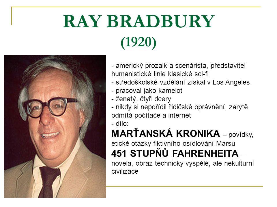 RAY BRADBURY (1920) americký prozaik a scenárista, představitel humanistické linie klasické sci-fi.