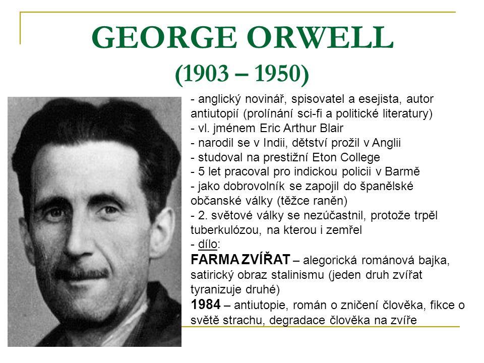 GEORGE ORWELL (1903 – 1950) anglický novinář, spisovatel a esejista, autor antiutopií (prolínání sci-fi a politické literatury)