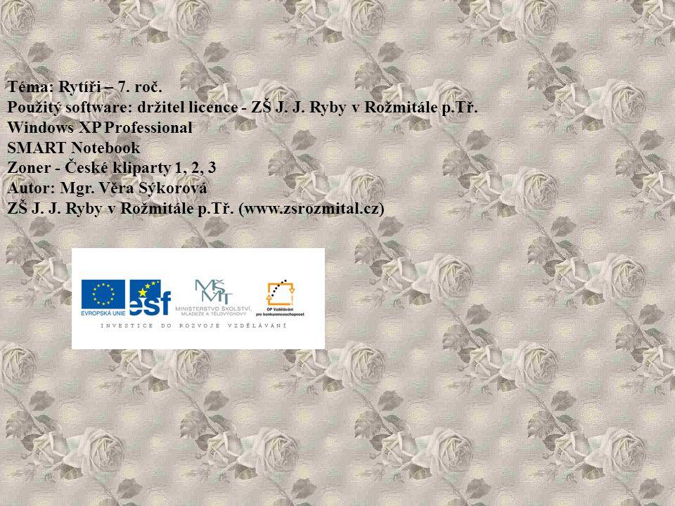 Téma: Rytíři – 7. roč. Použitý software: držitel licence - ZŠ J. J. Ryby v Rožmitále p.Tř. Windows XP Professional.